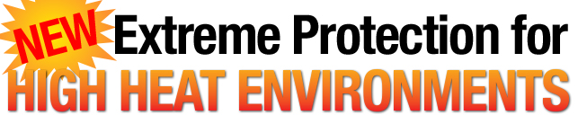 New Extreme Protection for High Heat Environments