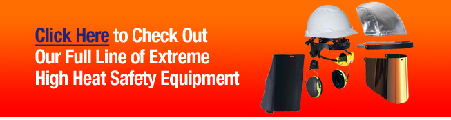 Our Full Line of Extreme High Heat Safety Equipment