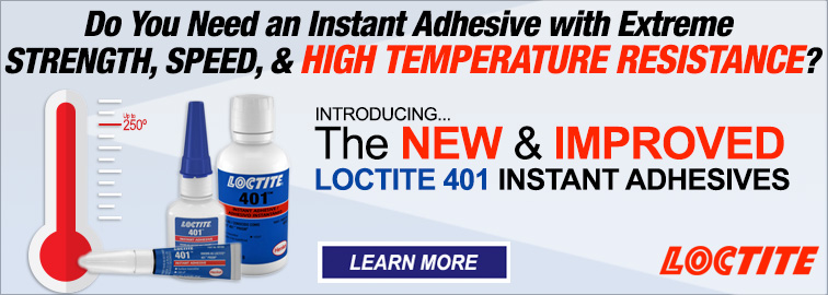 Loctite 401 - A Fast, Reliable, Innovative Instant Adhesive. Click for Details